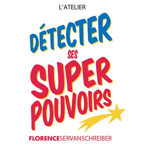L'atelier Détecter ses super pouvoirs, de Florence Servan-Schreiber