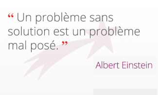 « Un problème sans solution est un problème mal posé. » Albert Einstein