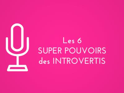 les 6 super pouvoirs des introvertis