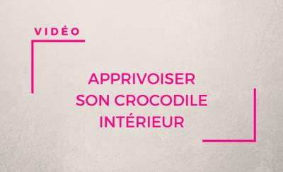 Apprivoiser son crocodile intérieur