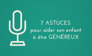 7 astuces pour aider son enfant à être généreux