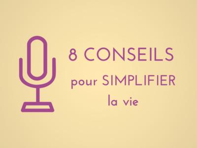 8 conseils pour simplifier la vie