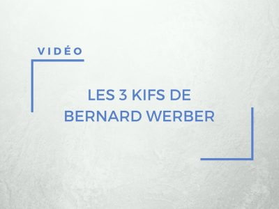 les 3 kifs de Bernard Werber