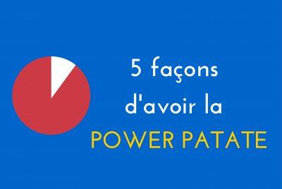 5 façons d'avoir la Power Patate