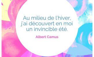 «Au milieu de l'hiver, j'ai découvert en moi un invincible été.» Albert Camus