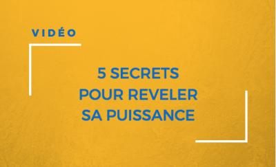 5 secrets pour reveler sa puissance