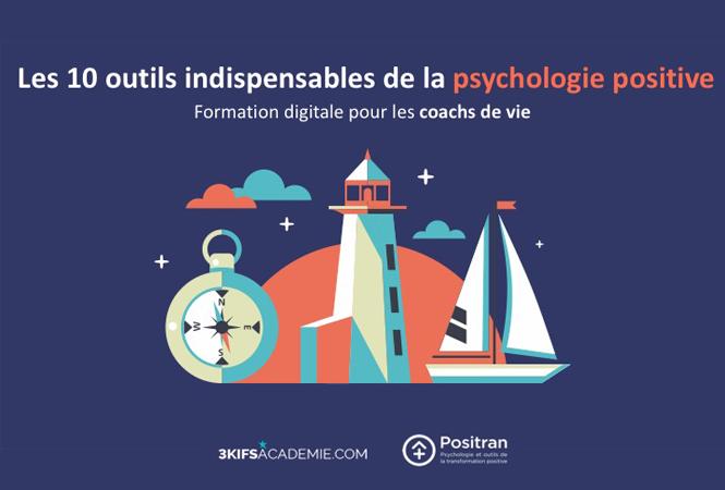 COACHS DE VIE : LES 10 OUTILS INDISPENSABLES DE LA PSYCHOLOGIE POSITIVE EN ACCOMPAGNEMENT INDIVIDUEL OU COLLECTIF