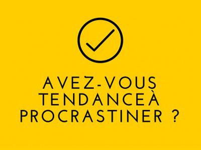 Avez-vous tendance à procrastiner ?