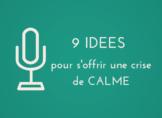 9 idées pour s'offrir une crise de calme