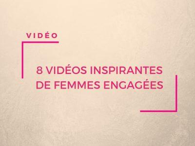 8 vidéos inspirantes de femmes engagées - Journée internationale des droits de la femme
