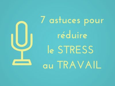 7 astuces pour réduire le stress au travail