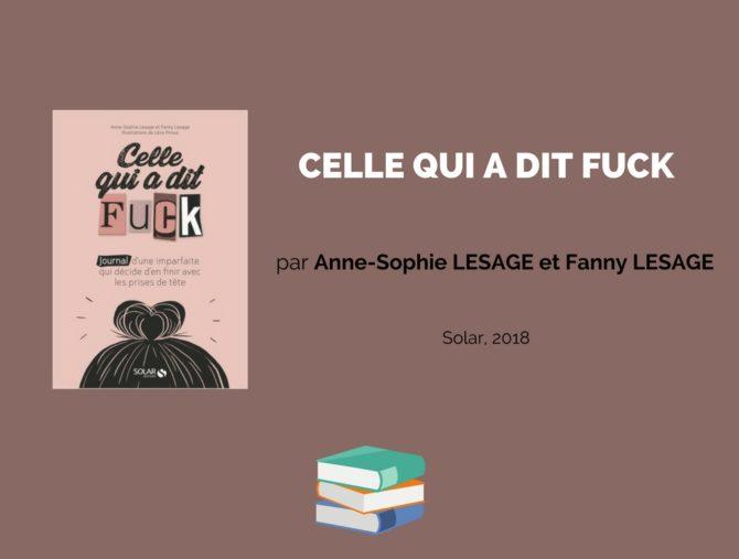 Celle qui a dit fuck. Par Anne-Sophie Lesage et Fanny Lesage