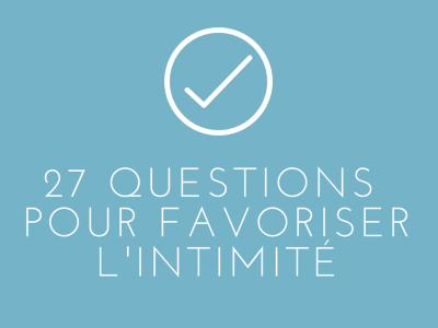27 questions pour favoriser l'intimité
